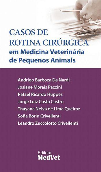 Livro Casos de Rotina Cirúrgica em Medicina Veterinária de Pequenos Animais