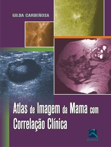 Livro Atlas De Imagem Da Mama Com Correlação Clínica