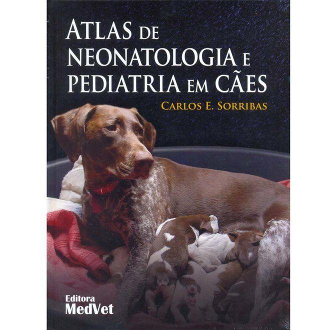 Livro Atlas De Neonatologia E Pediatria Em Cães