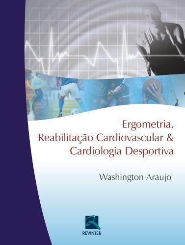 Livro Ergometria, Reabilitação Cardiovascular E Cardiologia Despor