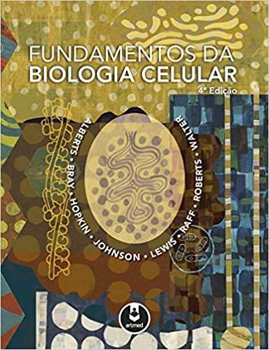 Fundamentos da Biologia Celular, 4ª Edição 2017
