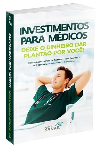 Investimentos Para Médicos: Deixe O Dinheiro Dar Plantão
