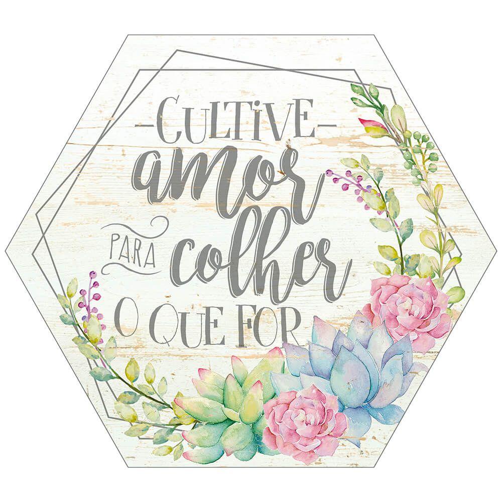 Placa Mdf 25X22cm Cultive Amor Para Colher o Que For Litoarte