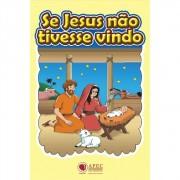 Kit Se Jesus Não Tivesse Vindo