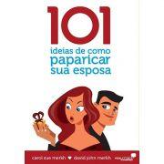 Livro 101 Ideias de Como Paparicar Sua Esposa