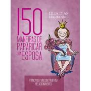 Livro 150 Maneiras de Paparicar Sua Esposa