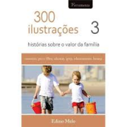 Livro 300 Ilustrações - Histórias Sobre o Valor da Família Vol. 3