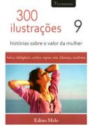 Livro 300 Ilustrações - Histórias Sobre o Valor da Mulher - Vol. 9