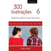 Livro 300 Ilustrações - Histórias Sobre o Valor do Amor Vol. 6