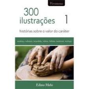 Livro 300 Ilustrações - Histórias Sobre o Valor do Caráter Vol. 1