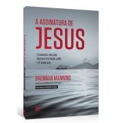 Livro A Assinatura de Jesus - O Chamado a uma Vida Marcada por Paixão Santa e Fé Inabalável