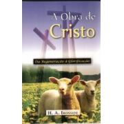 Livro A Obra de Cristo - Da Regeneração à Glorificação- Produto Reembalado