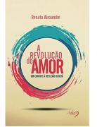 Livro A Revolução do Amor - Um Convite À Reflexão Cristã