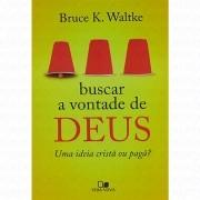 Livro Buscar a Vontade de Deus: Uma Ideia Cristã ou Pagã?