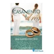 Livro Casamento a Três - Uma Aliança com Deus - 2ª Edição