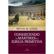 Livro Conhecendo os Mártires da Igreja Primitiva
