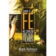 Livro Grave a Fé no Coração dos Seus Filhos