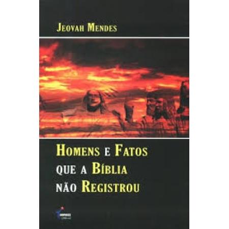 Livro Homens e Fatos Que a Bíblia Não Registrou