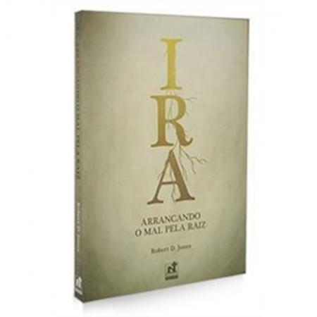 Livro Ira - Arrancando o Mal Pela Raiz