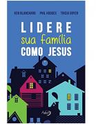 Livro Lidere sua Família como Jesus