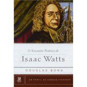 Livro O Encanto Poético de Isaac Watts - Série Um Perfil de Homens Piedosos