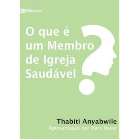 Livro O Que é um Membro de Igreja Saudável?