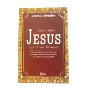 Livro Onde Estava Jesus dos 13 aos 30 Anos?