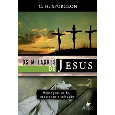 Livro Os Milagres de Jesus - Vol 3 C. H. Spurgeon