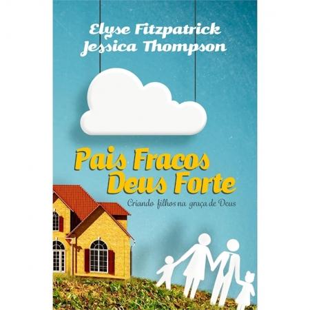 Livro Pais Fracos, Deus Forte 2ª Edição