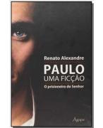Livro Paulo, Uma Ficção - O Prisioneiro do Senhor
