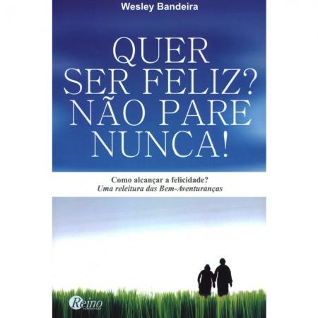 Livro Quer Ser Feliz? Não Pare Nunca!