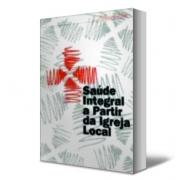 Livro Saúde Integral a Partir da Igreja Local