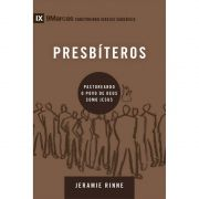 Livro Série 9 Marcas - Construindo Igrejas Saudáveis - Presbíteros