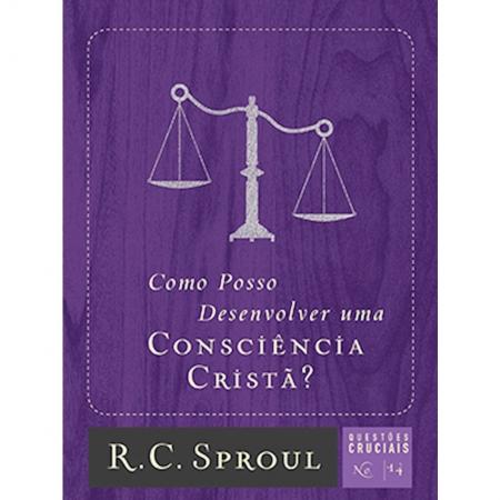Livro Série Questões Cruciais - Como Posso Desenvolver Uma Consciência Cristã? - Nº 14