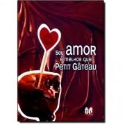 Livro Seu Amor é Melhor que Petit Gâteau