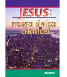 Livreto Jesus: Nossa Única Chance!