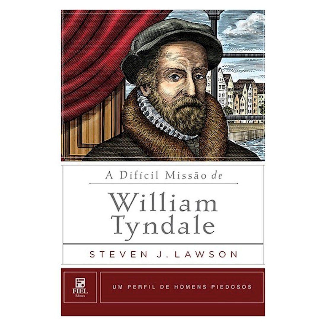 Livro A Difícil Missão de William Tyndale - Série Um Perfil de Homens Piedosos