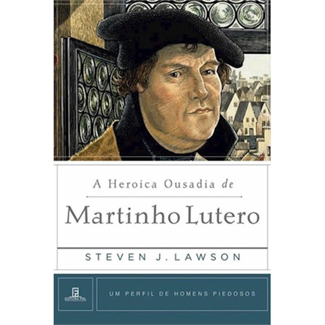 Livro A Heroica Ousadia de Martinho Lutero - Série Um Perfil de Homens Piedosos