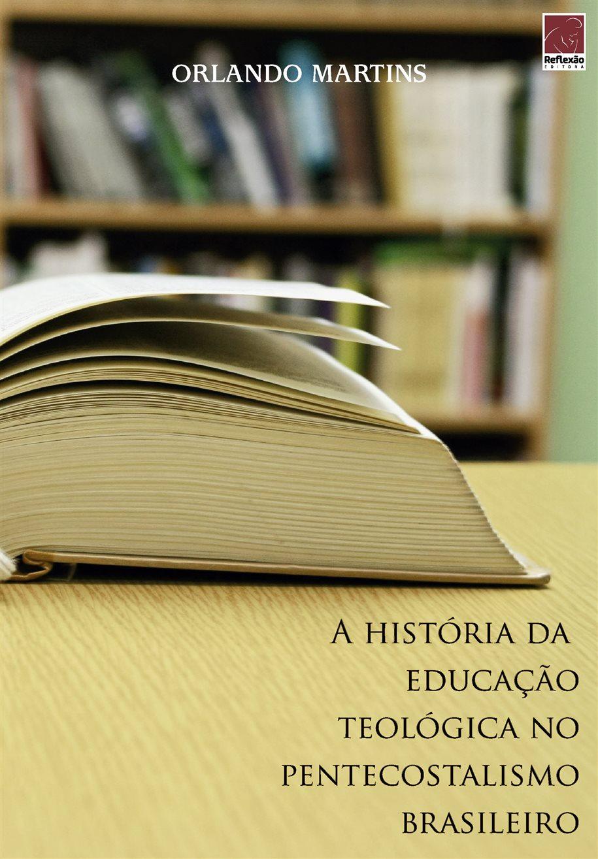 Livro A História da Educação Teológica no Pentecostalismo Brasileiro