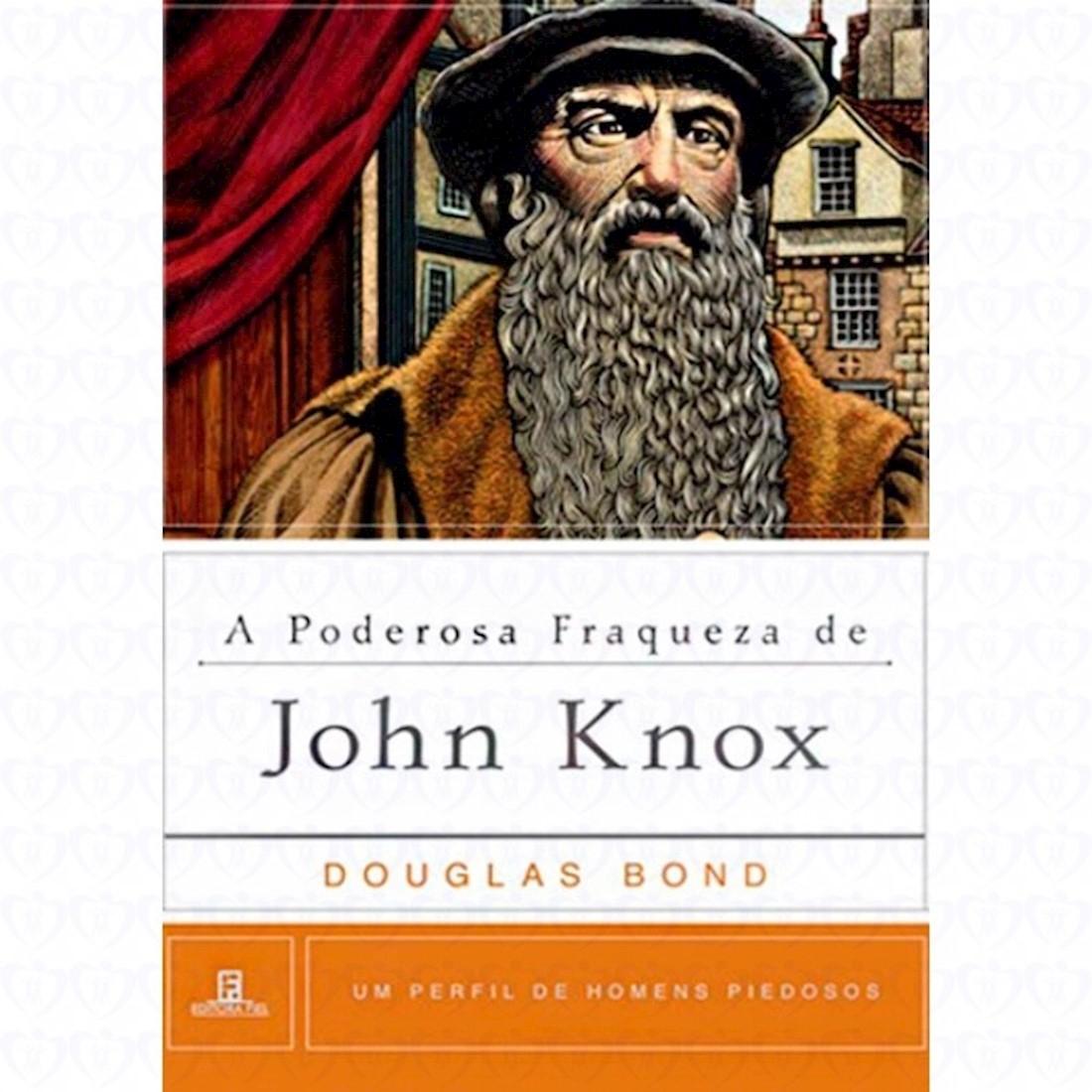 Livro A Poderosa Fraqueza de John Knox - Série Um Perfil de Homens Piedosos