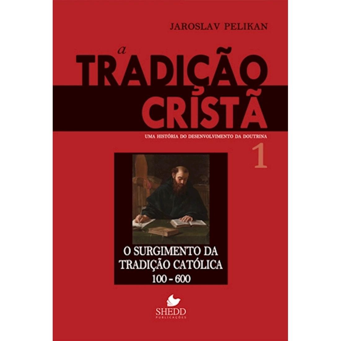 Livro A Tradição Cristã: Uma História do Desenvolvimento da Doutrina - Vol. 1