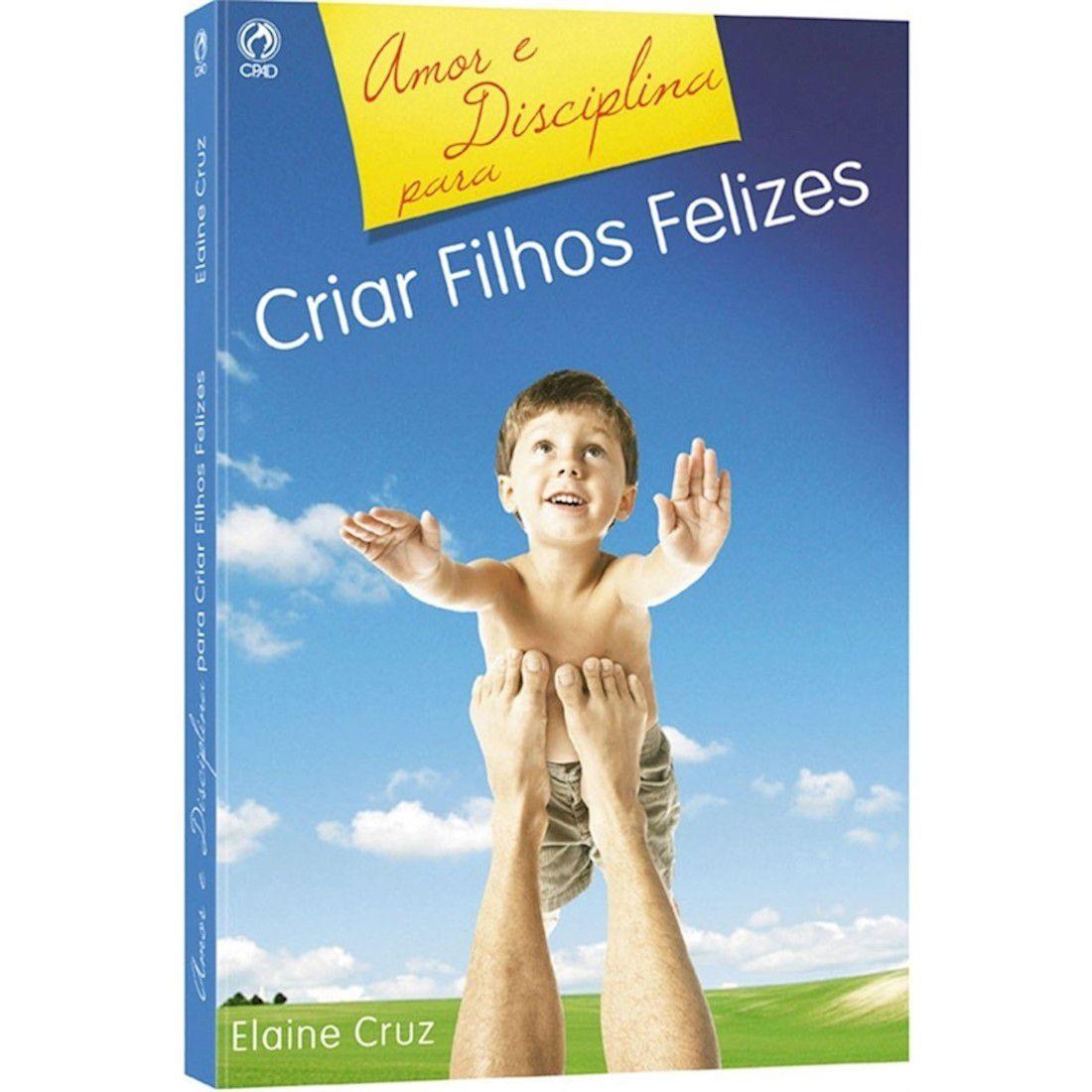 Livro Amor e Disciplina para Criar Filhos Felizes