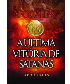 Livro Apocalipse 13 - A Última Vitória de Satanás