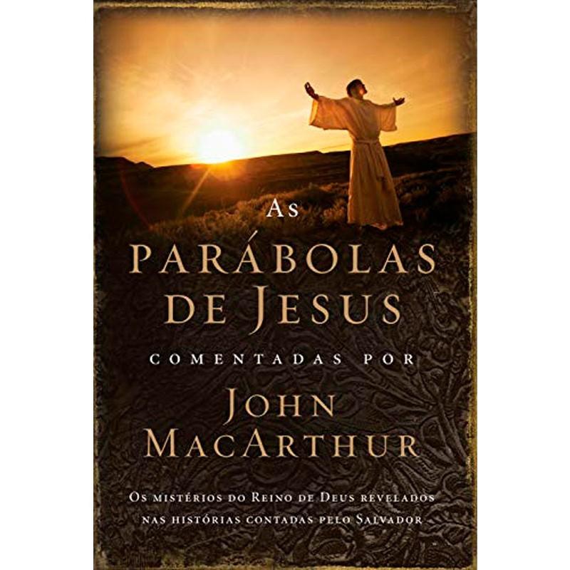 Livro As Parábolas de Jesus Comentadas por John Macarthur
