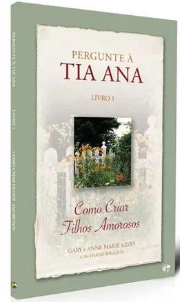 Livro Coleção Pergunte à Tia Ana - Como Criar Filhos Amorosos - Vol. 1