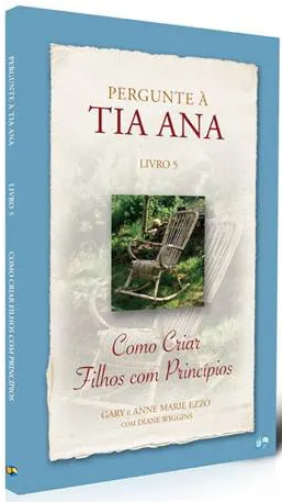 Livro Coleção Pergunte à Tia Ana - Como Criar Filhos com Princípios - Vol. 5