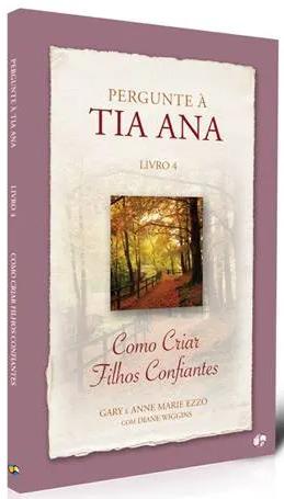 Livro Coleção Pergunte à Tia Ana - Como Criar Filhos Confiantes - Vol. 4