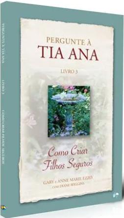 Livro Coleção Pergunte à Tia Ana - Como Criar Filhos Seguros - Vol. 3