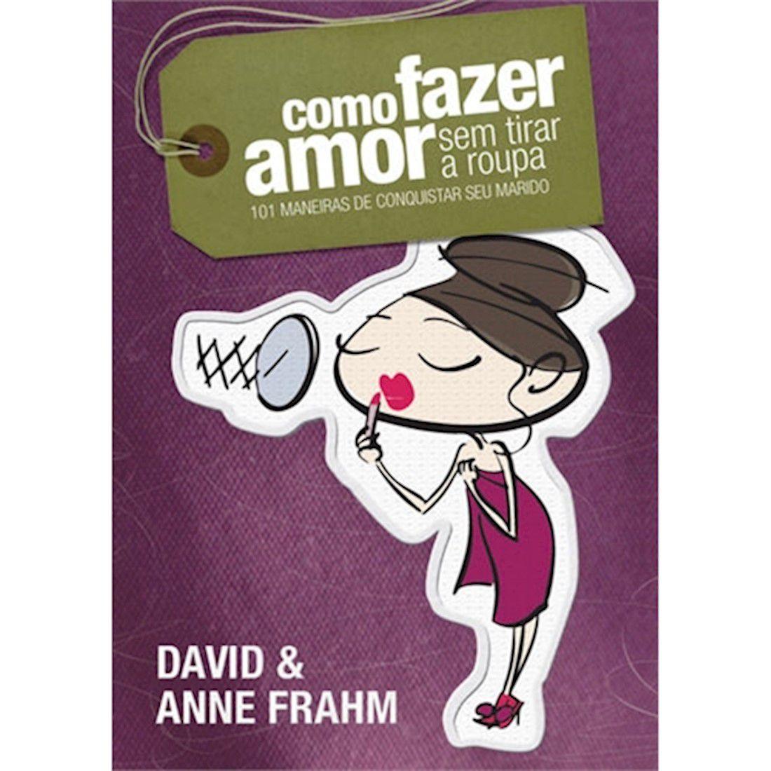 Livro Como Fazer Amor Sem Tirar A Roupa (Capa Esposa)