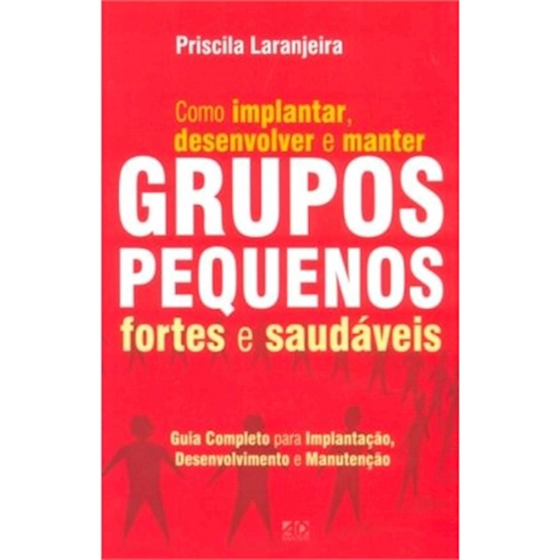 Livro Como Implantar, Desenvolver e Manter Grupos Pequenos Fortes e Saudáveis